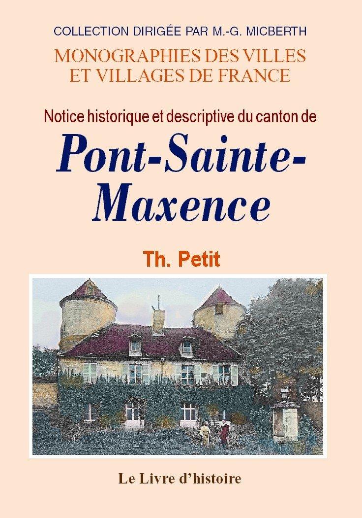Pont-Sainte-Maxence (Notice Historique et Descriptive du Canton de) Broché – 1 décembre 2004 Th. Petit Lorisse 2877600084 Histoire (mémoires
