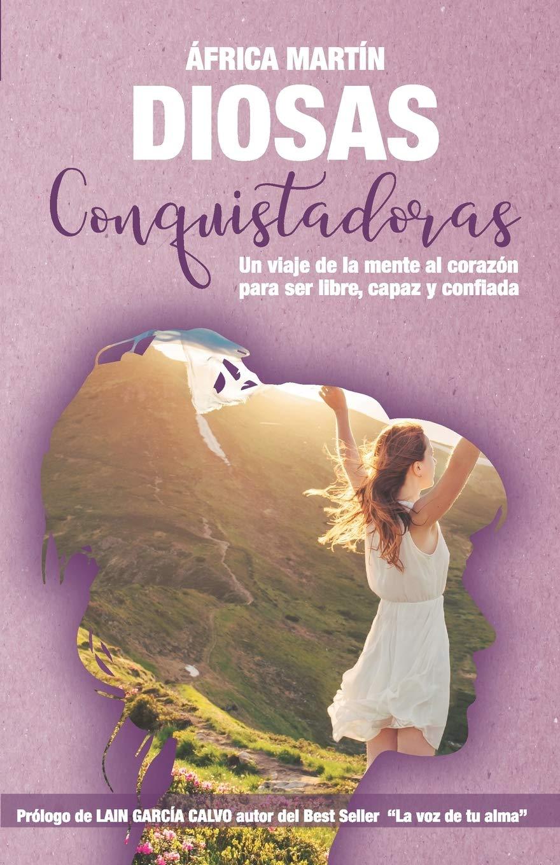 DIOSAS CONQUISTADORAS: Un viaje de la mente al corazón para ser libre, capaz y confiada: Amazon.es: Martín, África: Libros