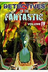 Detectives of the Fantastic: Volume Iv Paperback