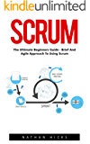Scrum: The Ultimate Beginners Guide - Brief and Agile Approach to Using Scrum! (Scrum Master, Scrum Agile, Agile Project Management) (English Edition)