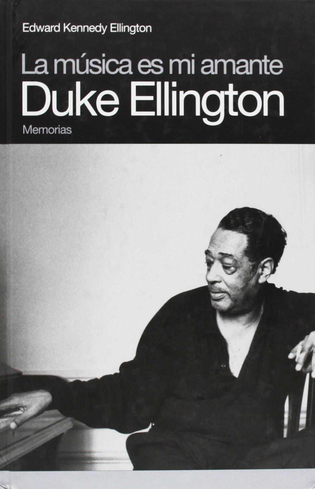 Duke Ellington: La música es mi amante (Memorias): Amazon.es: Edward Kennedy Ellington, Antonio Padilla Esteban: Libros