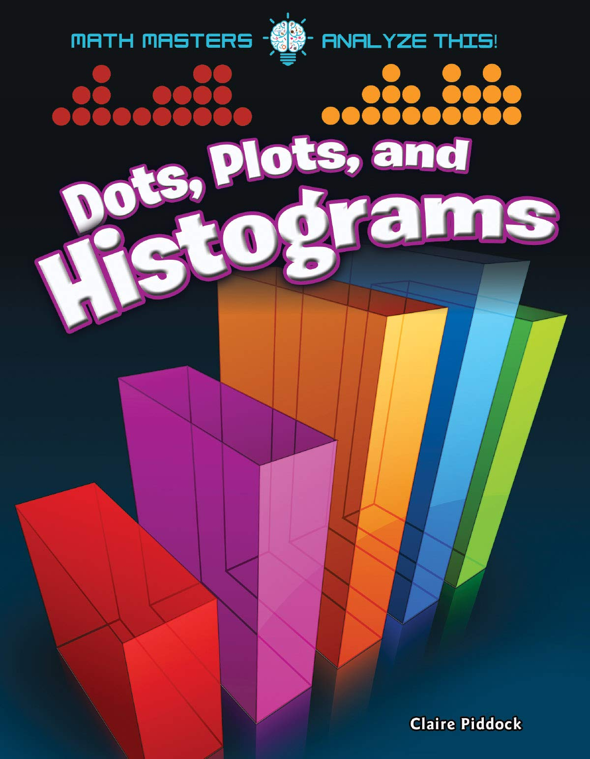 Read Online Dots, Plots, and Histograms (Math Masters: Analyze This!) PDF