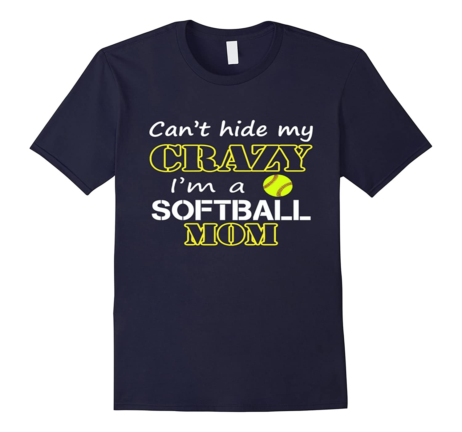 Cant Hide My Crazy Im A Softball Mom - Baseball T-Shirt-TH