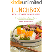 Lunchbox Recipes to Keep the Kids Happy: 30 Lunch Box Ideas to Make a Change from the Humble Sandwich