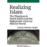 Realizing Islam: The Tijaniyya in North Africa and the Eighteenth-Century Muslim World (Islamic Civilization and Muslim…