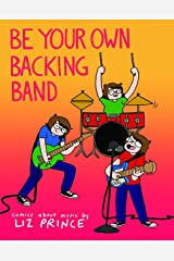 Be Your Own Backing Band: Comics About Music Paperback