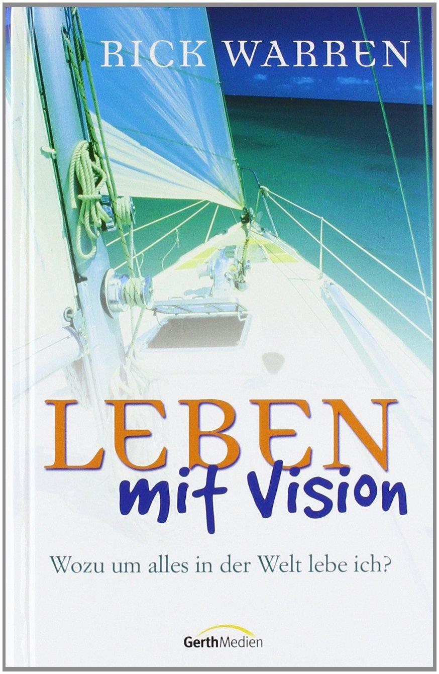 Leben mit Vision. Wozu um alles in der Welt lebe ich?