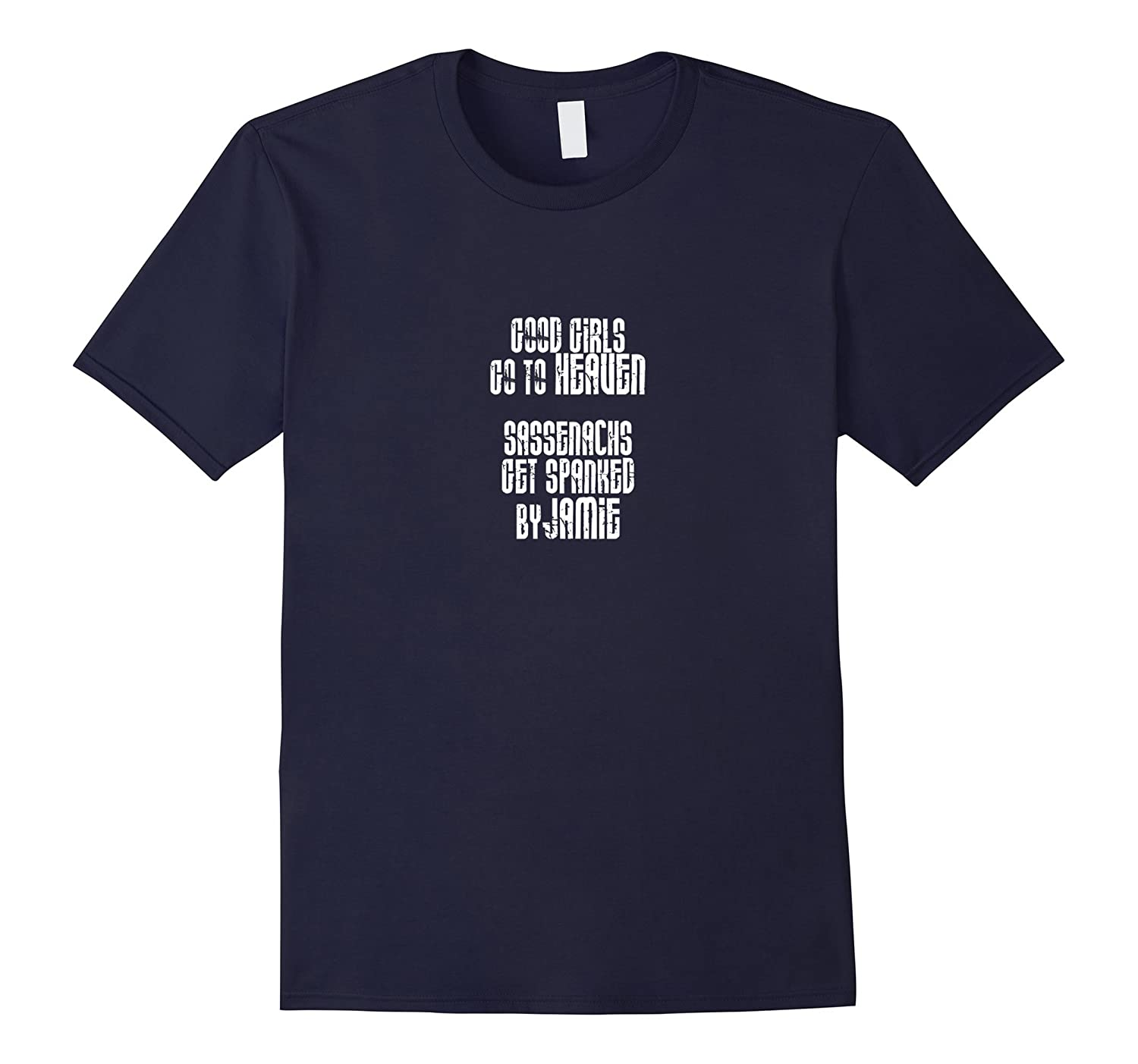 Good Girls Go To Heaven Sassenachs Get Spanked Jamie T-shirt-BN