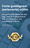 Come guadagnare (seriamente) online: le opportunità offerte dal web oggi, avendo a disposizione solo un computer e una connessione internet