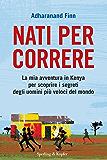 Nati per correre: La mia avventura in Kenya per scoprire i segreti degli uomini più veloci del mondo