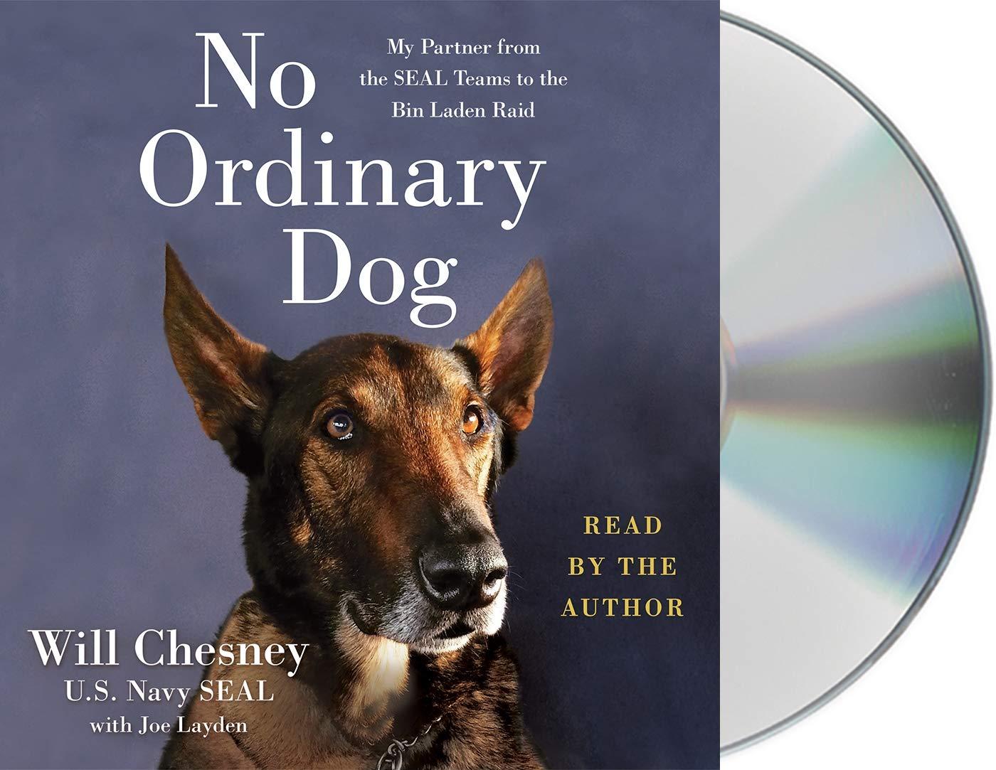 No Ordinary Dog My Partner From The Seal Teams To The Bin Laden Raid Chesney Will Layden Joe Chesney Will 9781250240026 Amazon Com Books