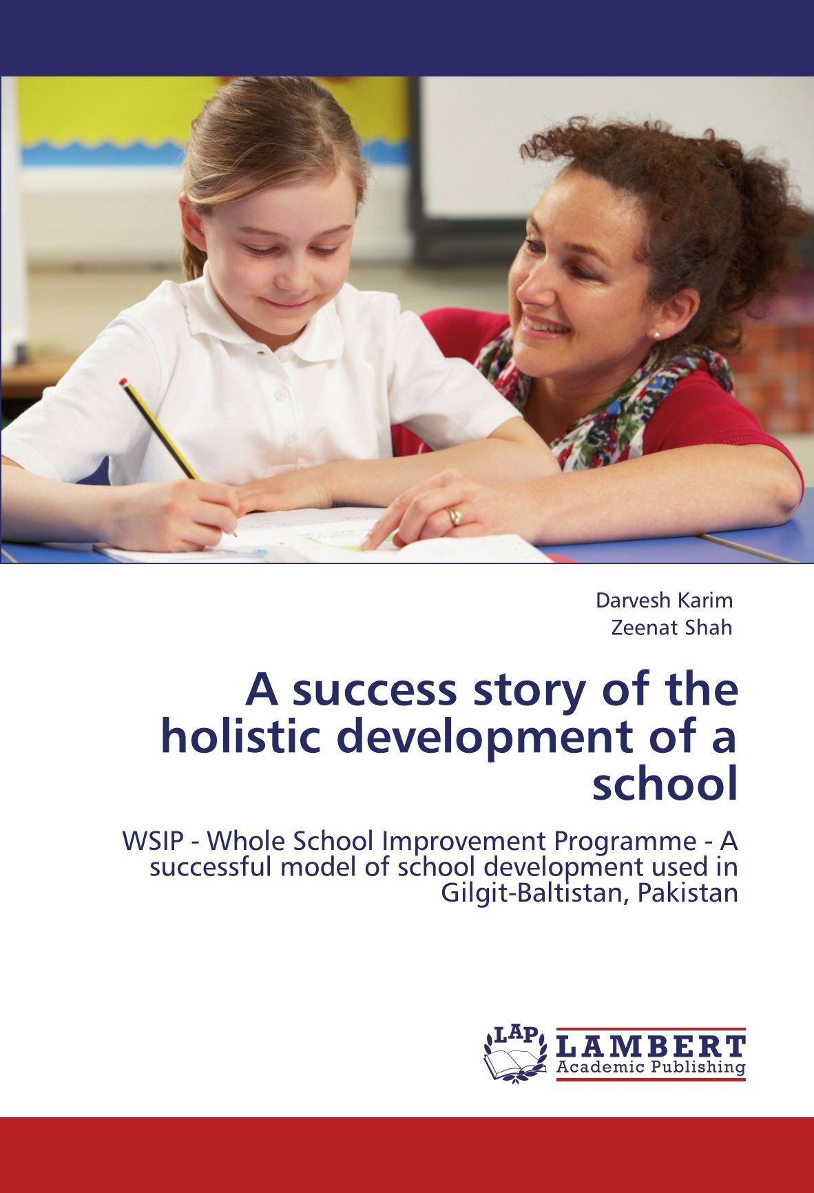 A success story of the holistic development of a school: WSIP - Whole School Improvement Programme - A successful model of school development used in Gilgit-Baltistan, Pakistan pdf