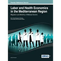 Labor and Health Economics in the Mediterranean Region: Migration and Mobility of Medical Doctors (Advances in Finance, Accounting, and Economics)