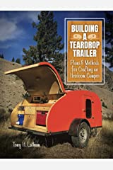 Building a Teardrop Trailer: Plans and Methods for Crafting an Heirloom Camper Kindle Edition
