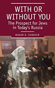 With or Without You: The Prospect for Jews in Today's Russia