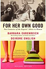 For Her Own Good: Two Centuries of the Experts Advice to Women Paperback