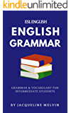 ENGLISH GRAMMAR - ESL ENGLISH: GRAMMAR & VOCABULARY FOR INTERMEDIATE STUDENTS  (English Edition)
