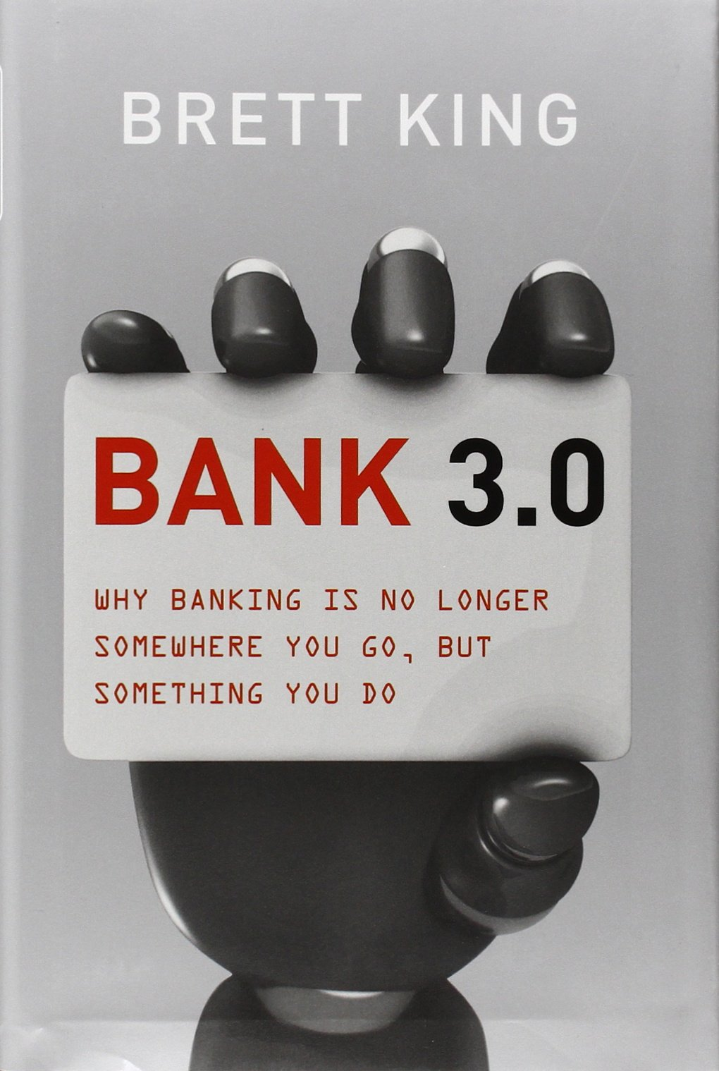 bank why banking is no longer somewhere you go but something bank 3 0 why banking is no longer somewhere you go but something you do brett king 9781118589632 com books