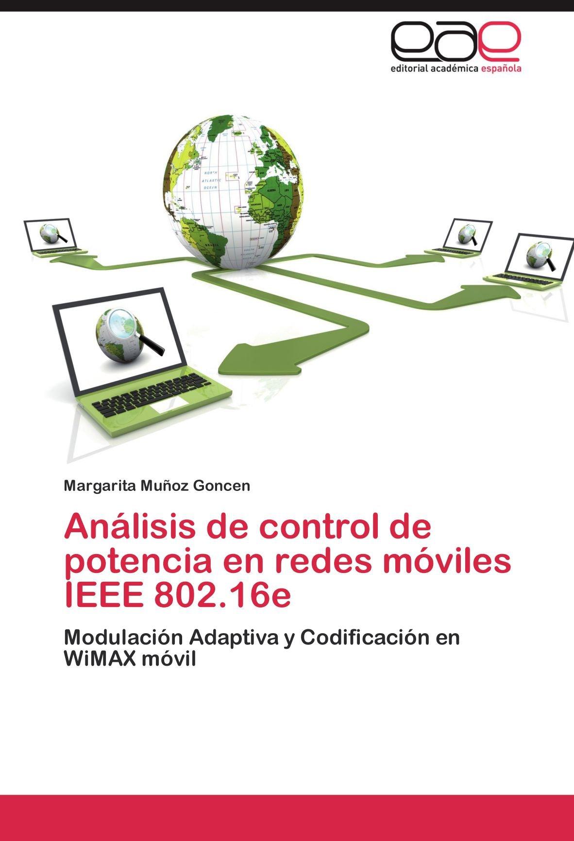 Download Análisis de control de potencia en redes móviles IEEE 802.16e: Modulación Adaptiva y Codificación en WiMAX móvil (Spanish Edition) pdf