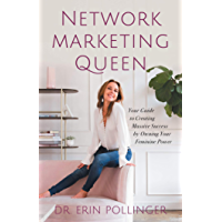 Network Marketing Queen: Your Guide to Creating Massive Success by Owning Your Feminine Power