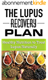 The Lupus Recovery Plan: Healthy Nutrition To Treat Lupus Naturally (Healthy Nutrition and Living Book 1) (English Edition)
