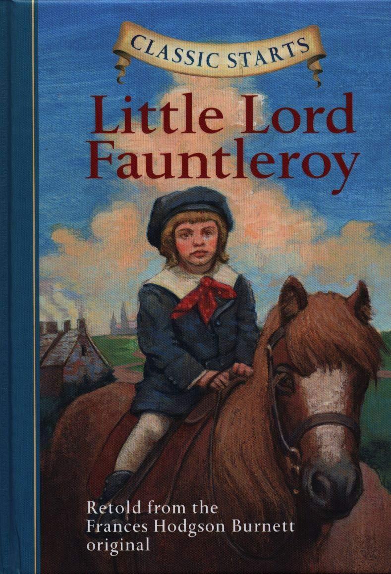 Classic Starts Little Lord Fauntleroy Classic Starts Series Burnett Frances Hodgson Mason Eva Howell Troy Pober Ed D Arthur 9781402745782 Amazon Com Books