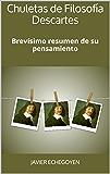 Chuletas de Filosofía Descartes: Brevísimo resumen de su pensamiento
