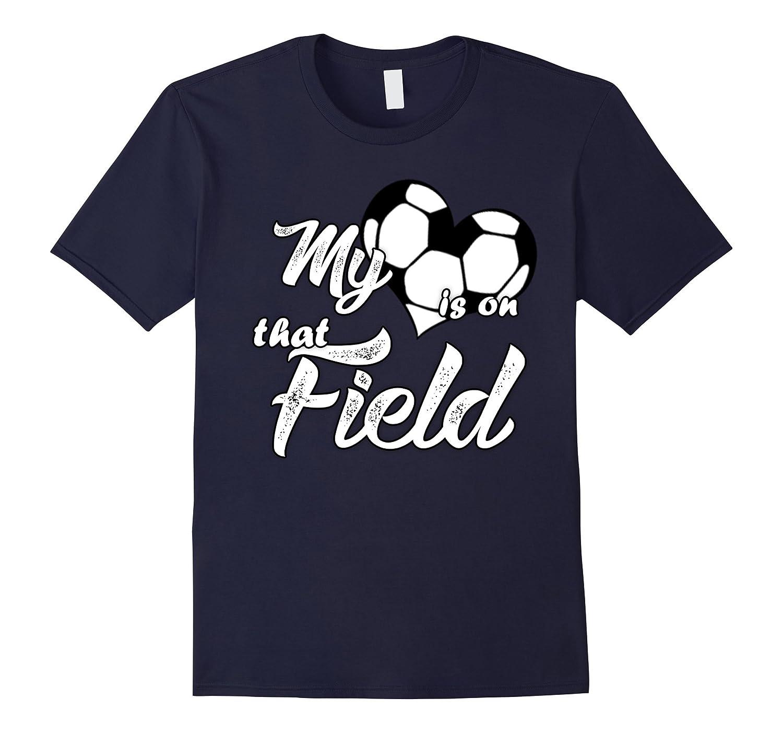 My Heart Is On That Soccer Field Cute TShirt-ANZ