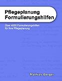 Pflegeplanung Formulierungshilfen: Über 4000 Formulierungshilfen für Ihre Pflegeplanung