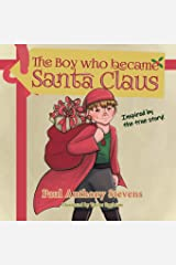 The Boy who became Santa Claus: Inspired by the true story! Paperback