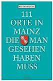 111 Orte in Mainz, die man gesehen haben muss: Reiseführer