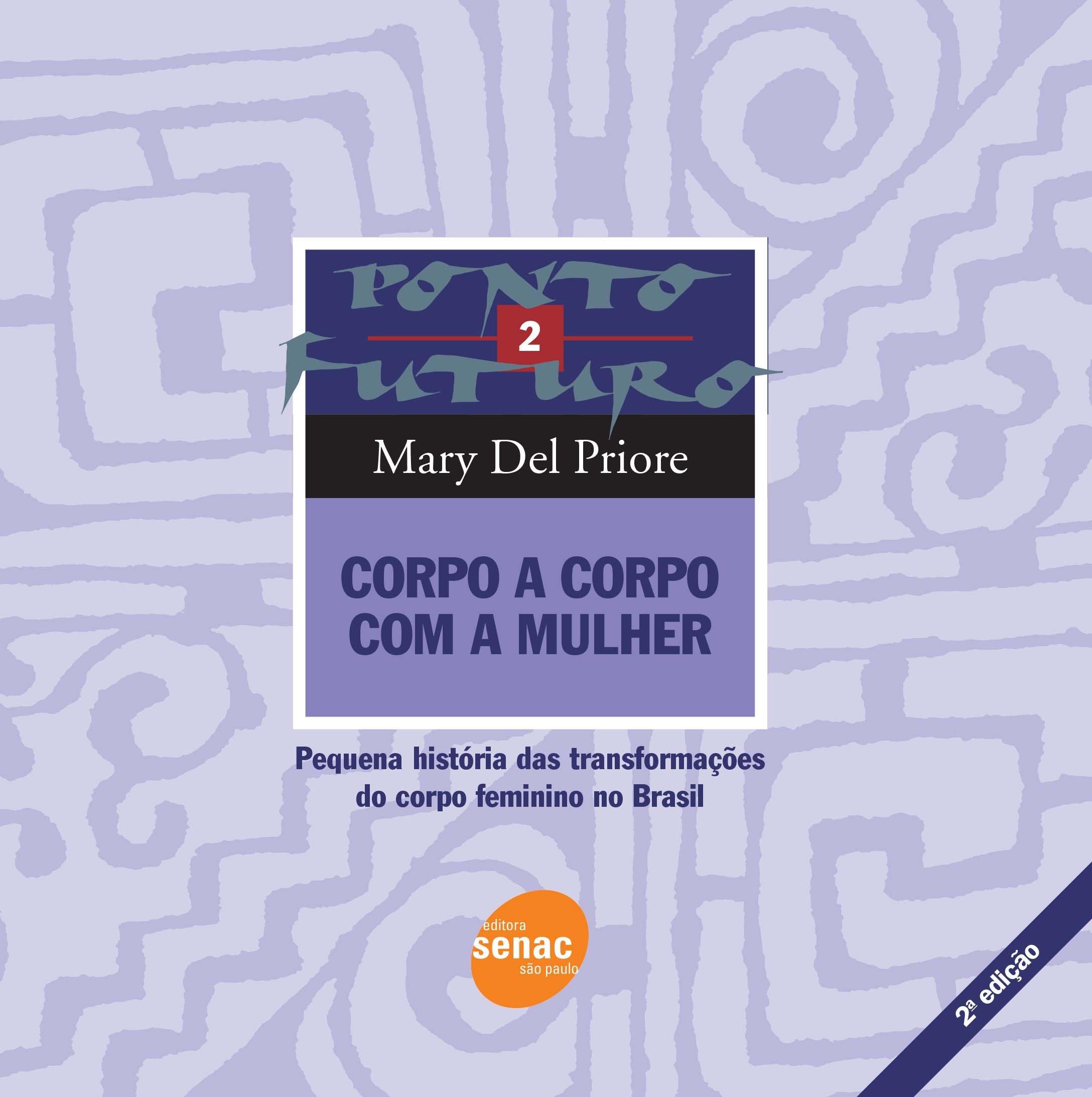 Corpo A Corpo Com A Mulher. Pequena Historia Das Transformações Do Corpo Feminino No Brasil - Volume 2 PDF