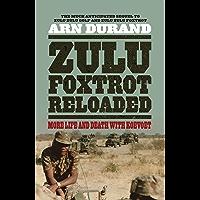 Zulu Foxtrot Reloaded: More Life And Death With Koevoet (Zulu Zulu Golf Book 3)