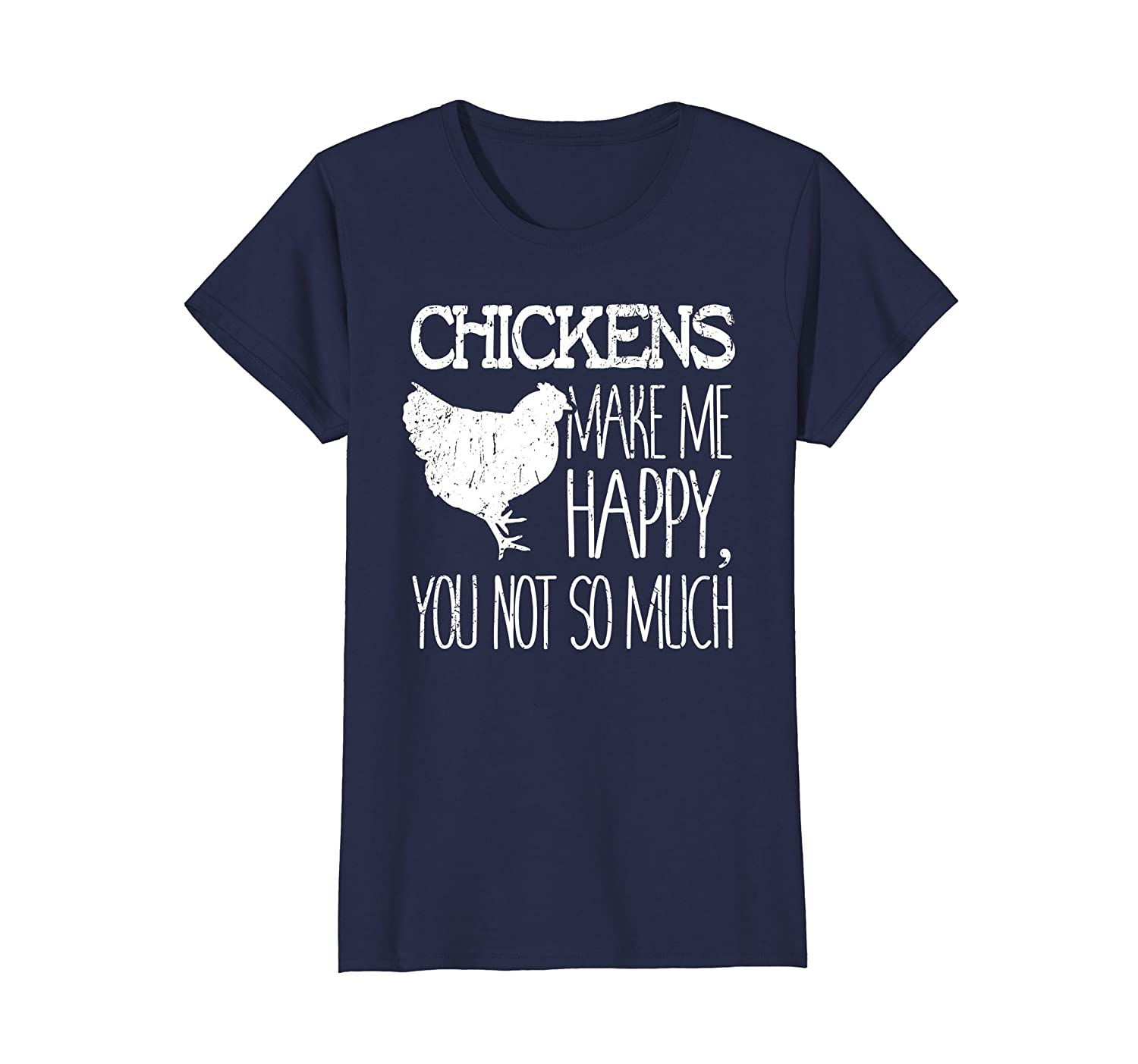 Womens Chickens Make Me Happy You Not So Much Farmer Gift T-Shirt Large Navy