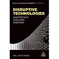 Disruptive Technologies: Understand, Evaluate, Respond