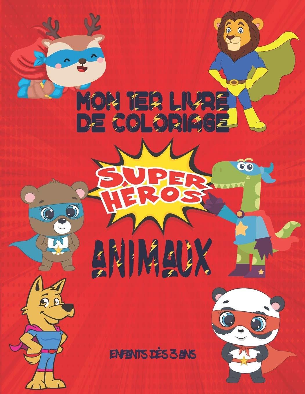 Mon 1er Livre De Coloriage Super Heros Animaux Enfants Des 3 Ans Cahier De Coloriage De 40 Super Heros Animaux Pour Enfants Garcons Et Filles A Colorier Et Se Divertir French Edition Enfants