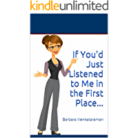 If You'd Just Listened to Me in the First Place...: Barbara Venkataraman