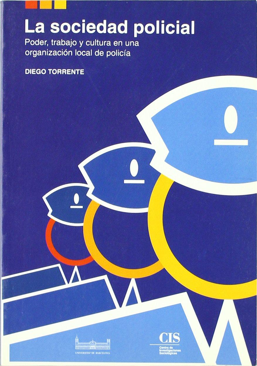 La sociedad policial: Poder, trabajo y cultura en una organización local de policía Fuera de Colección: Amazon.es: Torrente, Diego: Libros
