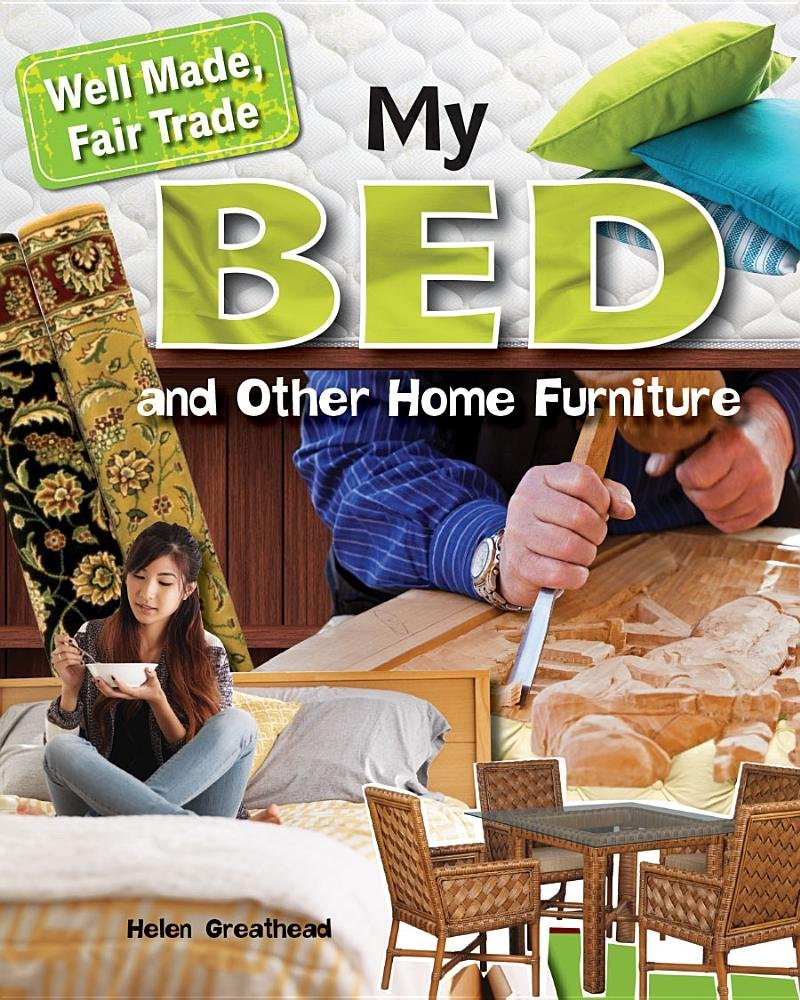 My Bed and Other Home Furniture (Well Made, Fair Trade)