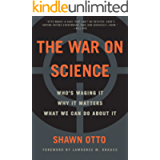 The War on Science: Who's Waging It, Why It Matters, What We Can Do About It