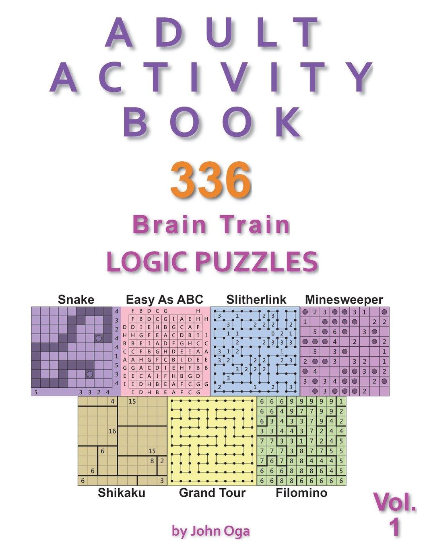 Adult Activity Book: 336 Brain Train Logic Puzzles in 7 Varieties, Volume 1 (Adult Activity Books) Paperback – June 30, 2018 John Oga 1721986855