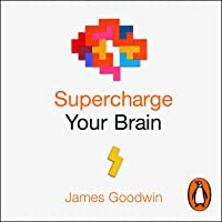 Supercharge Your Brain: The New Science of Maximising Your Brain Health, from Sleep to Nutrition, Exercise to Social…
