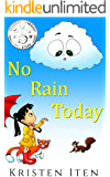 No Rain Today (Clouds in the Wide Blue Sky, Beginner Readers & Bedtime Stories from the Heart Book 1)