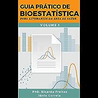 GUIA PRÁTICO DE BIOESTATÍSTICA: Para estudantes da área de saúde - Volume - 1