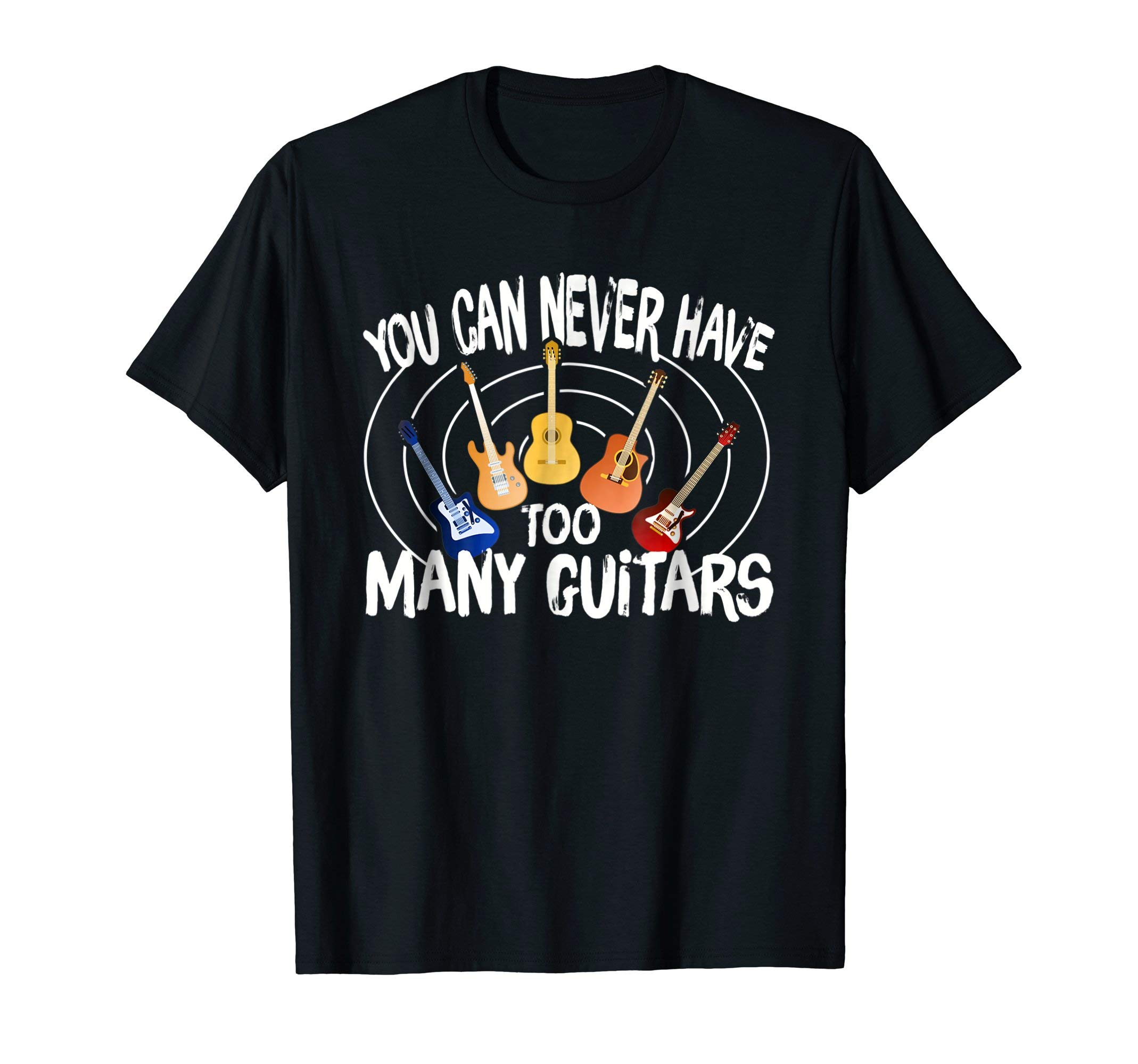 You Can Never Have Too Many Guitars Guitars Lover Shirt by Guitars Lover Custome funny shirt