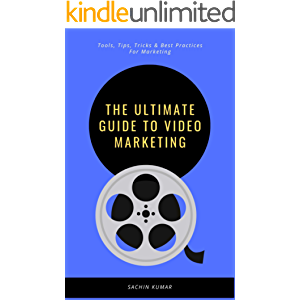 The Ultimate Guide To Video Marketing: Tools, Tips, Tricks And Best Practices For Marketing With Video