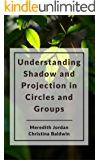Understanding Shadow and Projection in Circles and Groups (The Circle Way Booklets Book 3)