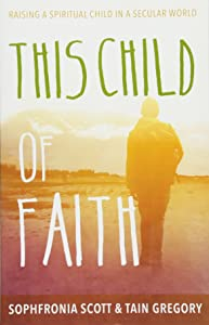 This Child of Faith: Raising a Spiritual Child in a Secular World