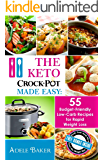 The Keto Crock Pot Made Easy: 55 Budget-Friendly Low-Carb Recipes for Rapid Weight Loss (Keto Crock Pot Recipes, Keto Crockpot Cookbook, The Keto Crock ... (low carb crock-pot for weight loss)