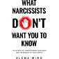 What Narcissists DON'T Want You to Know: The Secrets of Understanding Narcissism and the Mindset of Toxic People…